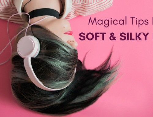 Magical Tips for Soft and Silky Hair
